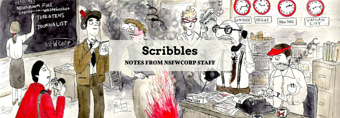 Scribbles: Notes from NSFWCORP Staff